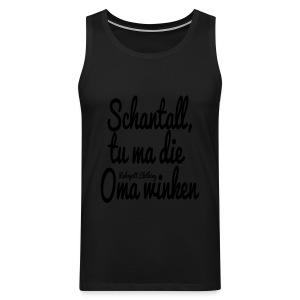 Schantall, tu ma die Oma winken - T-Shirt - Männer Premium Tank Top