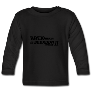 Back to the bedroom - Baby Long Sleeve T-Shirt