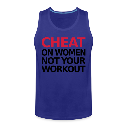 Dont Cheat on your Workout - Männer Premium Tank Top
