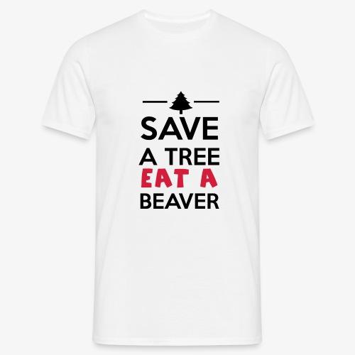 Wald und Tier - Save a Tree eat a Beaver - Männer T-Shirt