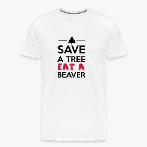 Wald und Tier - Save a Tree eat a Beaver - Männer Premium T-Shirt