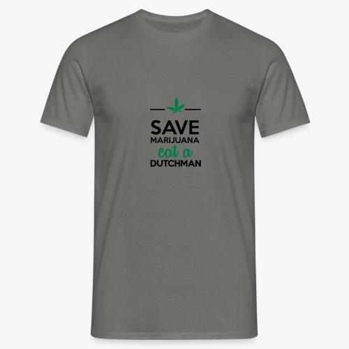 Drogen & Cannabis - Save Marijuana eat a Dutchman - Männer T-Shirt