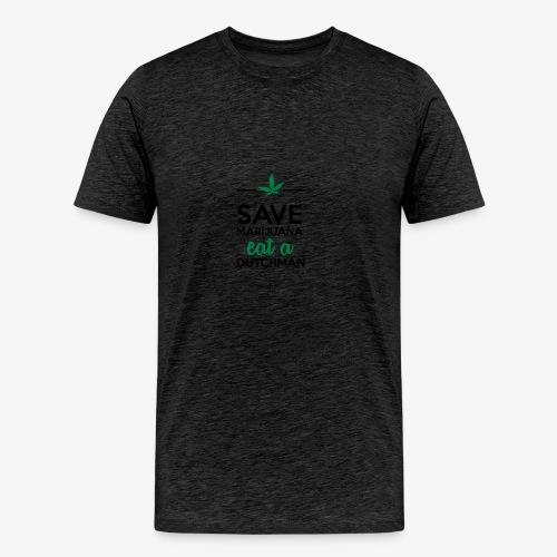 Drogen & Cannabis - Save Marijuana eat a Dutchman - Männer Premium T-Shirt