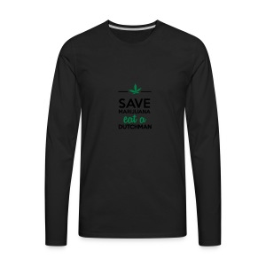 Drogen & Cannabis - Save Marijuana eat a Dutchman - Männer Premium Langarmshirt