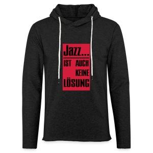 Jazz ist auch keine Lösung - Leichtes Kapuzensweatshirt Unisex