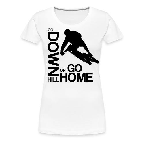 Go down(hill) or go home! - Frauen Premium T-Shirt