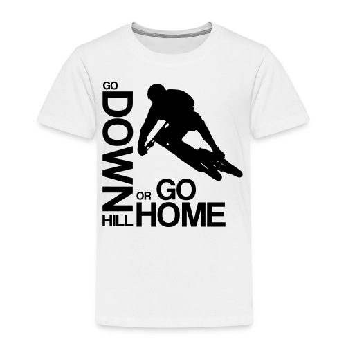 Go down(hill) or go home! - Kinder Premium T-Shirt