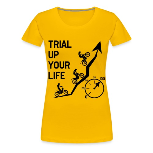 Trial up your life! - HQ - Frauen Premium T-Shirt