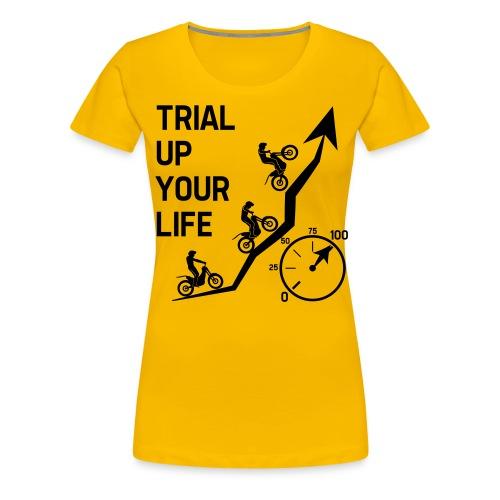 Trial up your life! - HQ - Frauen Premium T-Shirt