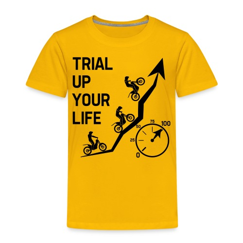 Trial up your life! - HQ - Kinder Premium T-Shirt