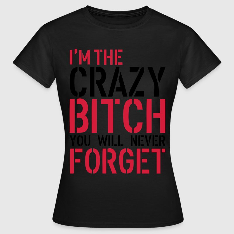 Crazy Bitch T-Shirts - Women's T-Shirt