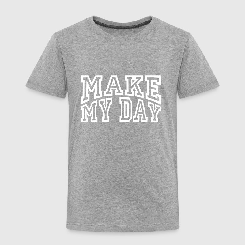 Make My Day T-Shirts - Kinder Premium T-Shirt