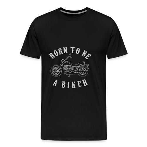 Born To Be A Biker   Body 1 - Männer Premium T-Shirt