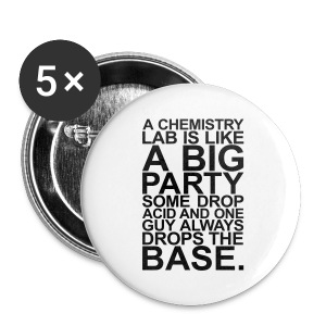 A CHEMISTRY LAB IS LIKE A BIG PARTY - Buttons klein 25 mm