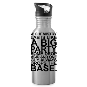 A CHEMISTRY LAB IS LIKE A BIG PARTY - Trinkflasche