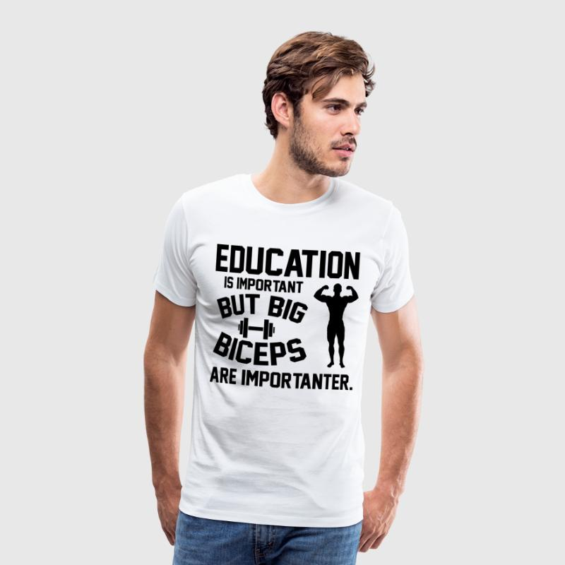 Education is important. Big Biceps are importanter T-shirts - Herre premium T-shirt