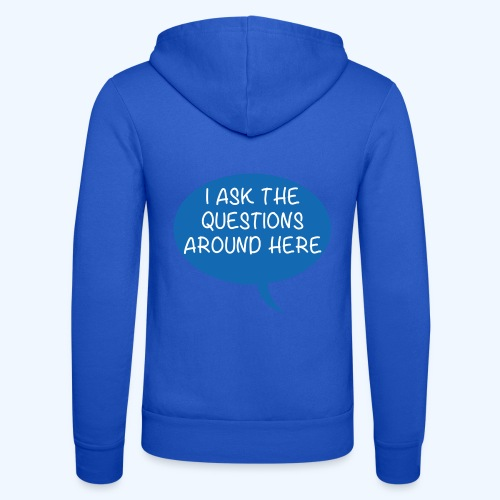 I Ask The Questions Around Here Ladies T-Shirt - Unisex Hooded Jacket by Bella + Canvas