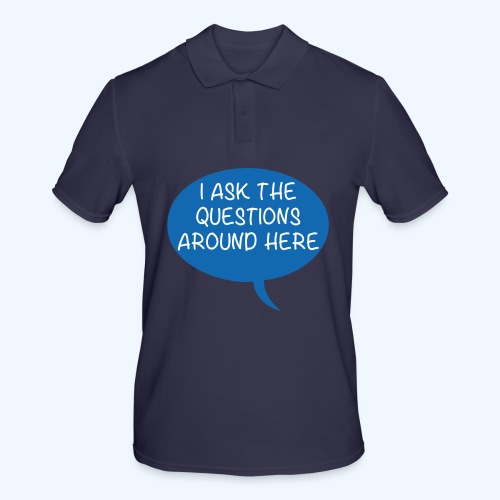 I Ask The Questions Around Here Ladies T-Shirt - Men's Polo Shirt