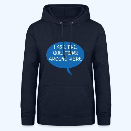 I Ask The Questions Around Here Ladies T-Shirt - Women's Hoodie