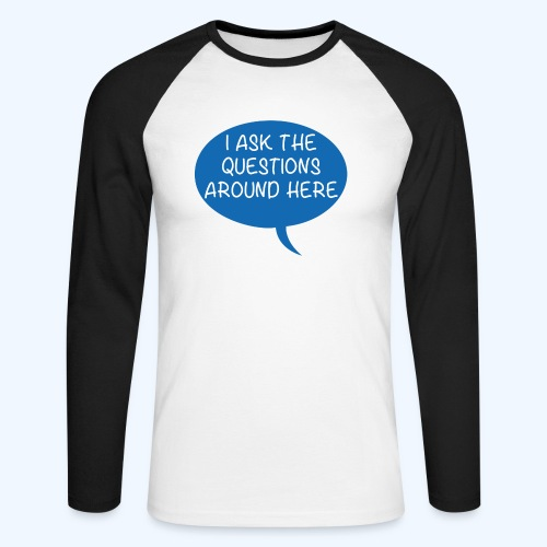 I Ask The Questions Around Here Ladies T-Shirt - Men's Long Sleeve Baseball T-Shirt