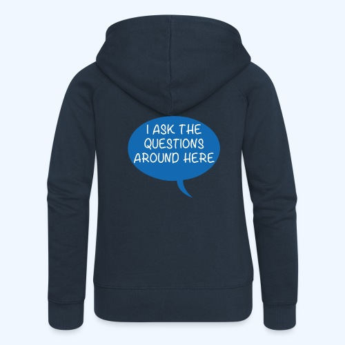 I Ask The Questions Around Here Ladies T-Shirt - Women's Premium Hooded Jacket