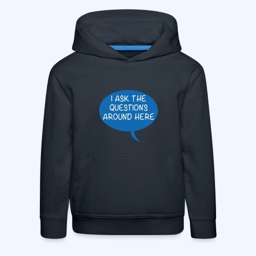 I Ask The Questions Around Here Ladies T-Shirt - Kids' Premium Hoodie