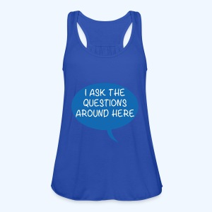 I Ask The Questions Around Here Ladies T-Shirt - Women's Tank Top by Bella