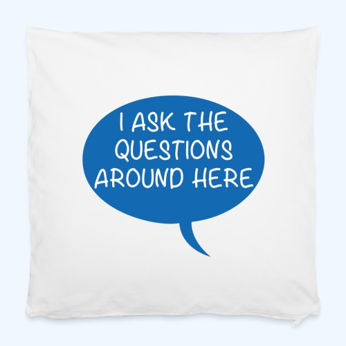 I Ask The Questions Around Here Ladies T-Shirt - Pillowcase 40 x 40 cm