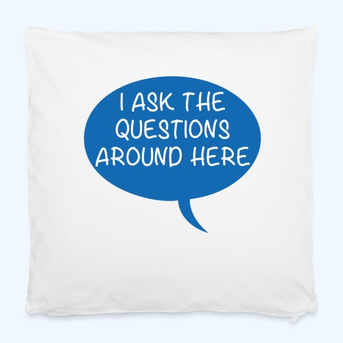 "I Ask The Questions Around Here Ladies T-Shirt - Pillowcase 16"" x 16"" (40 x 40 cm)"