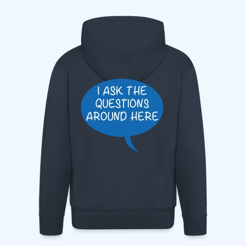 I Ask The Questions Around Here Ladies T-Shirt - Men's Premium Hooded Jacket