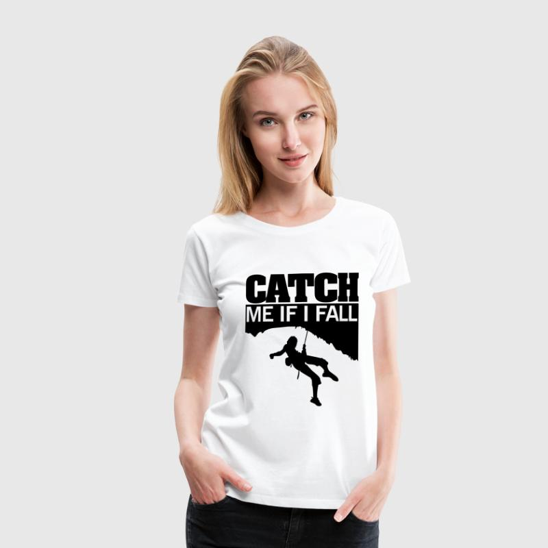 Climbing: catch me if I fall T-Shirts - Frauen Premium T-Shirt