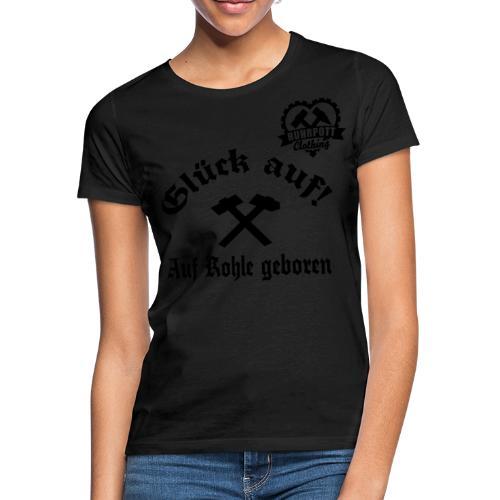 Glück auf - Auf Kohle gebohren - Frauen T-Shirt