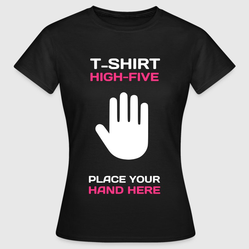 Funny Idea - High Five T-Shirts for Events T-Shirts - Women's T-Shirt