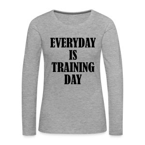 Everyday is Training Day - Frauen Premium Langarmshirt