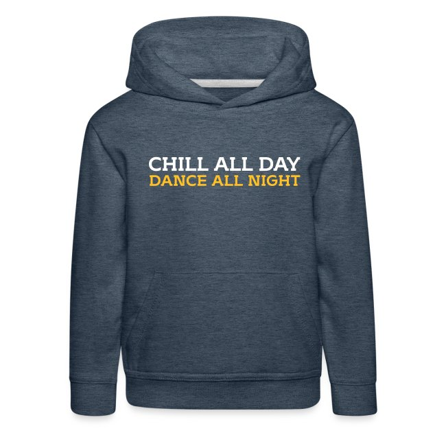 Chill all day Dance all night