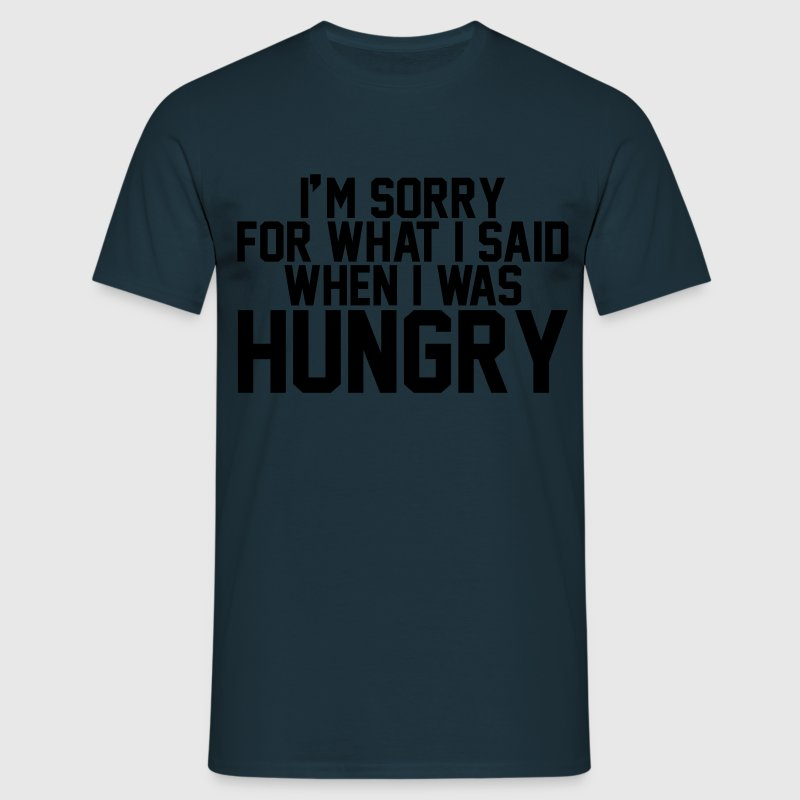 I'm sorry for what I said when I was hungry T-shirts - T-shirt herr