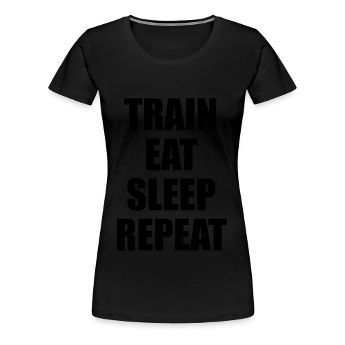 Train Eat Sleep Repeat - Frauen Premium T-Shirt
