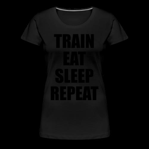 Train Eat Sleep Repeat - Frauen Premium T-Shirt