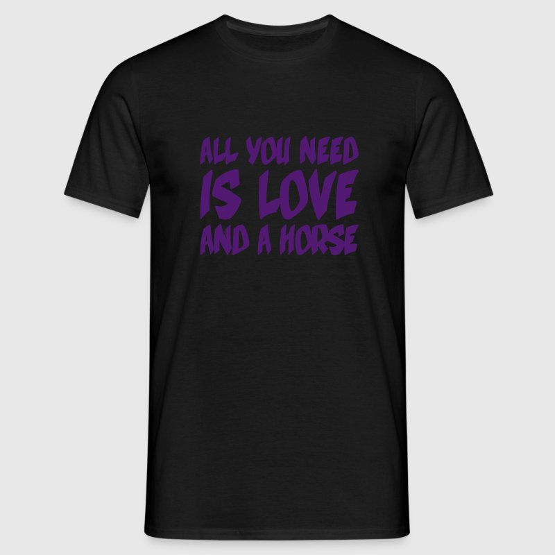 All you need is love and a horse, Francisco Evans T-Shirts - Männer T-Shirt