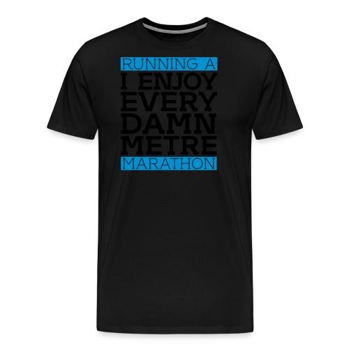 Running a Marathon - I enjoy every damn metre - Männer Premium T-Shirt
