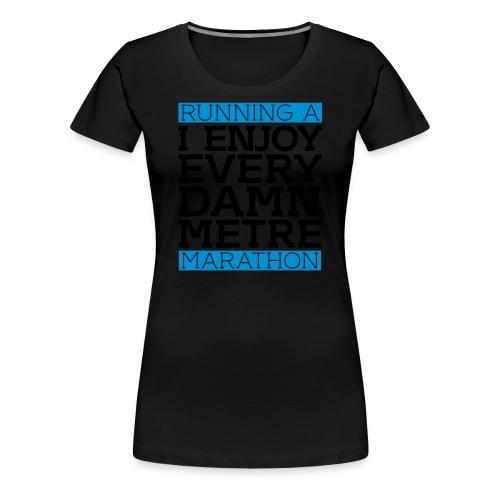Running a Marathon - I enjoy every damn metre - Frauen Premium T-Shirt
