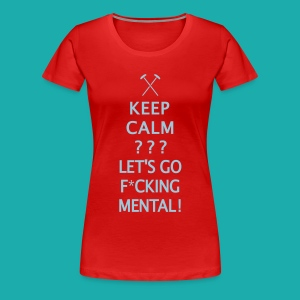 Keep Calm or Go Mental Hammers - Women's Premium T-Shirt