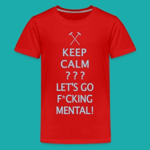 Keep Calm or Go Mental Hammers - Teenage Premium T-Shirt