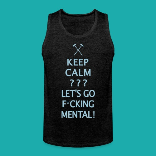 Keep Calm or Go Mental Hammers - Men's Premium Tank Top