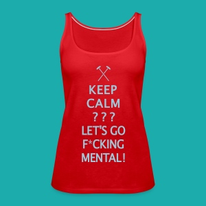 Keep Calm or Go Mental Hammers - Women's Premium Tank Top