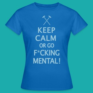 Keep Calm or Go Mental Hammers - Women's T-Shirt