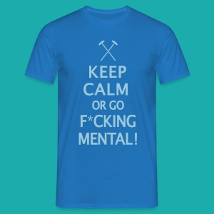 Keep Calm or Go Mental Hammers - Men's T-Shirt
