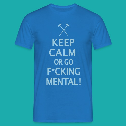 Keep Calm or Go Mental Hammers - Men's T-Shirt