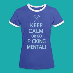 Keep Calm or Go Mental Hammers - Women's Ringer T-Shirt