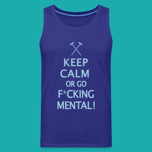 Keep Calm or Go Mental Hammers - Men's Premium Tank Top